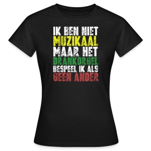 Drankorgel200DPI copy - Vrouwen T-shirt