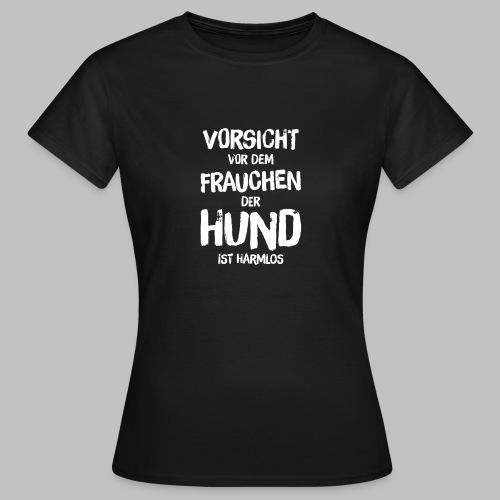 Vorsicht vor dem Frauchen - der Hund ist harmlos - Frauen T-Shirt