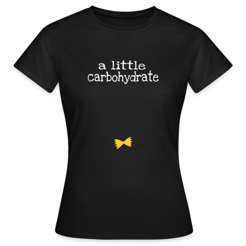 A Little Carbohydrate - Women's T-Shirt