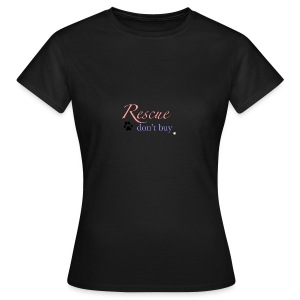 Rescue don't buy - Women's T-Shirt