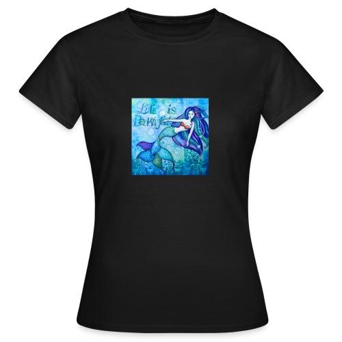 Meerjungfrau Life is Beautiful - Frauen T-Shirt