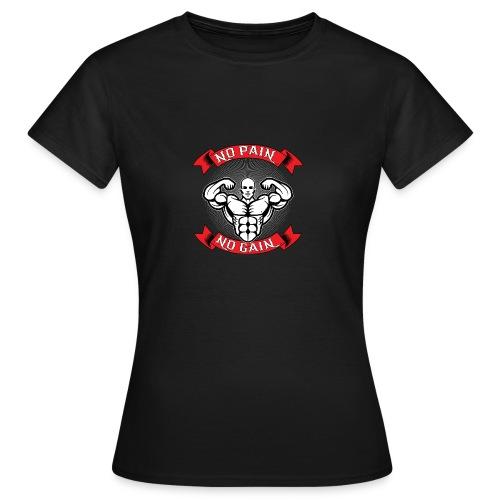 NO PAIN NO GAIN - Frauen T-Shirt