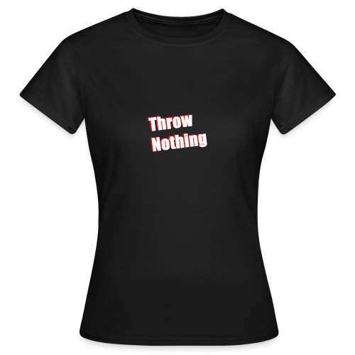 Throw Nothing - Women's T-Shirt