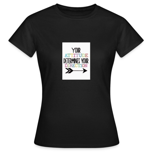 Yours Attitude Determines Your Direction - Women's T-Shirt