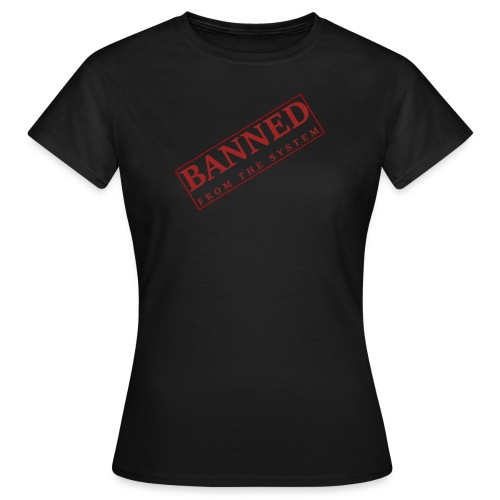 Banned From The System - Camiseta mujer