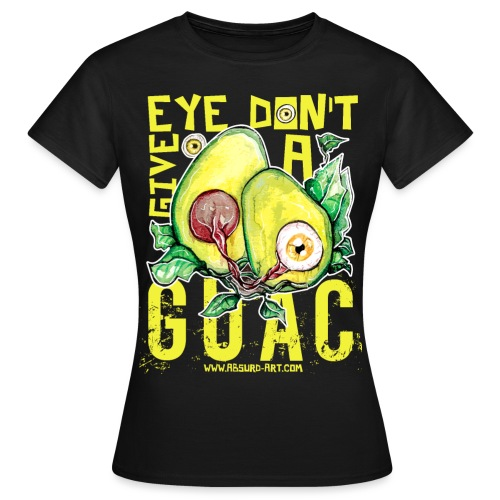Eye don't give a Guac, von Absurd ART - Frauen T-Shirt