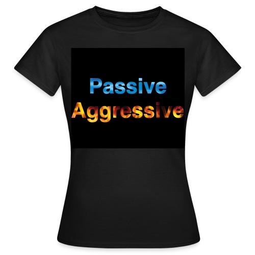Passive aggressive - Women's T-Shirt