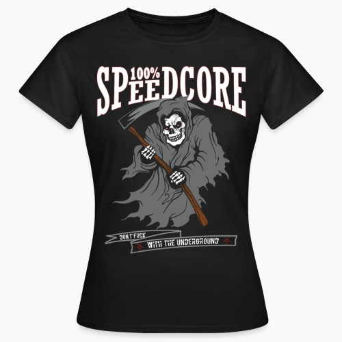 100% Speedcore - Don't F*ck With The Underground - Women's T-Shirt
