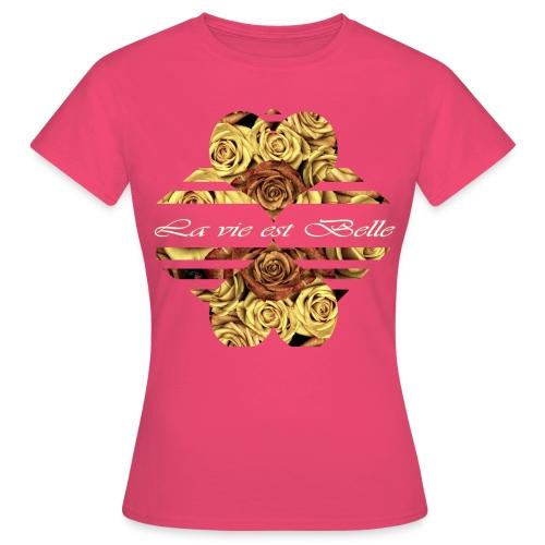 La vie est belle - Das Leben ist schön - Frauen T-Shirt