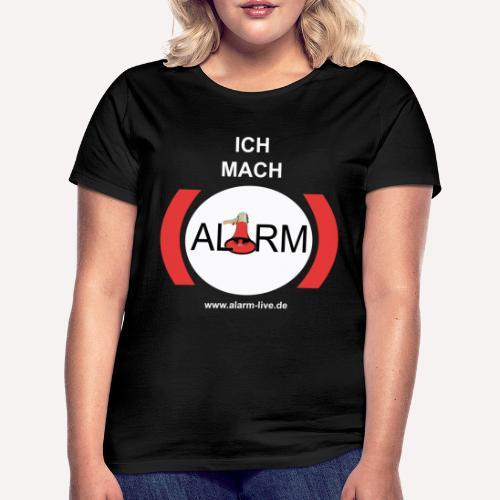Ich mach Alarm - Frauen T-Shirt