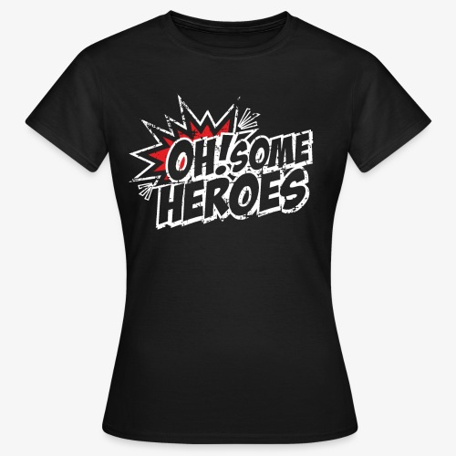 OH Some Heroes - Frauen T-Shirt
