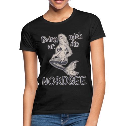 Meerjungfrau Bring mich an die Nordsee - Frauen T-Shirt
