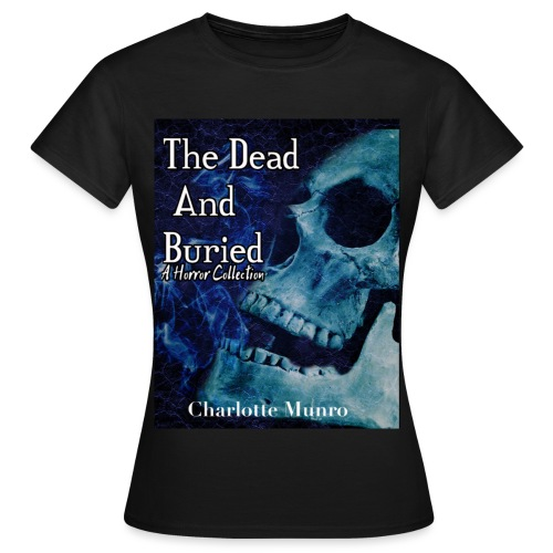 The Dead and Buried - Women's T-Shirt