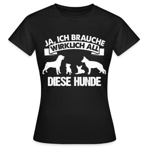 Ja ich brauch - Frauen T-Shirt