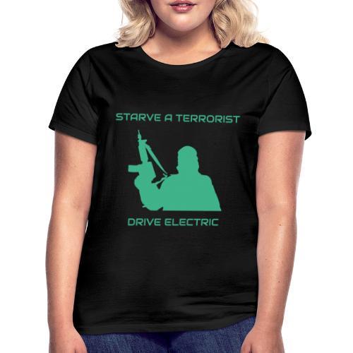 Starve a Terrorist, Drive Electric - Vrouwen T-shirt
