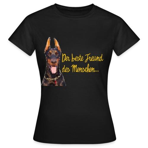 Dobermann - Der beste Freund des Menschen - Frauen T-Shirt