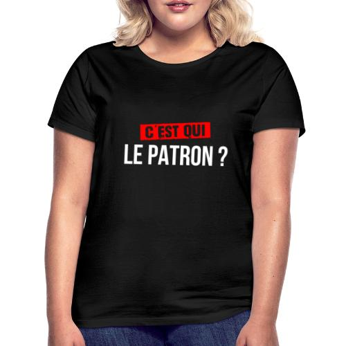 C'est Qui Le Patron - T-shirt Femme