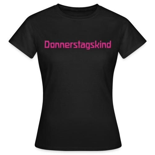 Donnerstagskind - Frauen T-Shirt