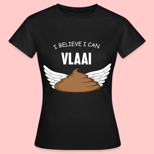 I believe i can VLAAI png - Vrouwen T-shirt