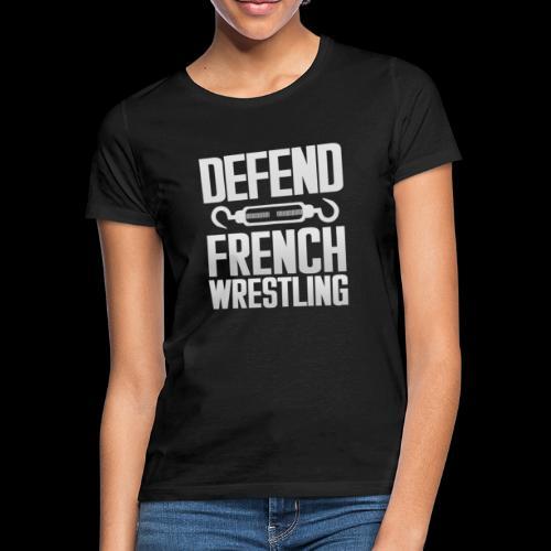 Defend French Wrestling - T-shirt Femme