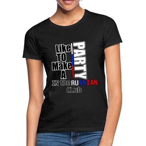 Party in a russian club! Russia- Putin - Frauen T-Shirt
