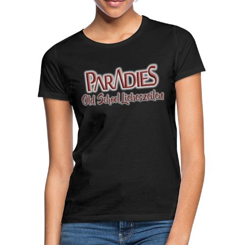 PARADIES Old School Liebeszeilen - Frauen T-Shirt