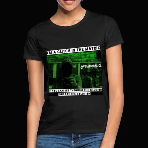 Glitch In The Matrix!!! Truth T-Shirts!!! #Matrix - Women's T-Shirt