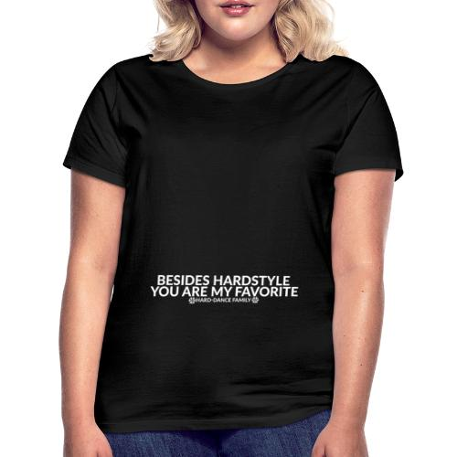 besides Hardstyle you are my favorite - Vrouwen T-shirt