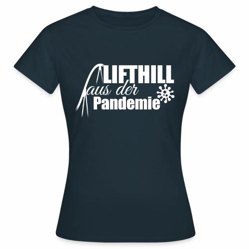 Lifthill aus der Pandemie Logo - Frauen T-Shirt