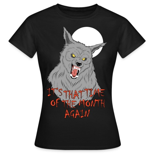 That Time of the Month - Women's T-Shirt