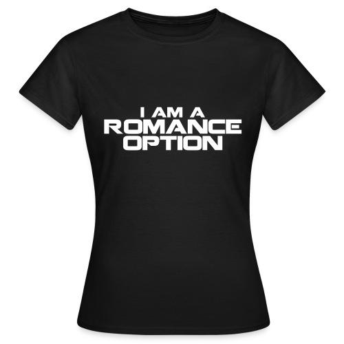 I am a Romance Option - Women's T-Shirt