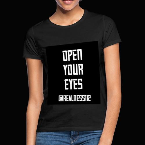 Open Your Eyes!!! Truth T-Shirts!!! #OpenYourEyes - Women's T-Shirt