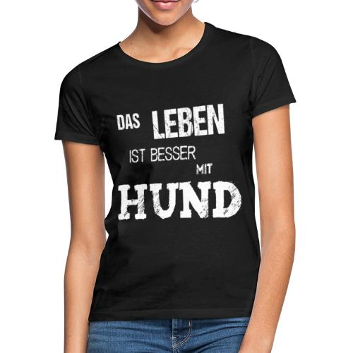 Das Leben ist besser mit Hund. Geschenk. - Frauen T-Shirt