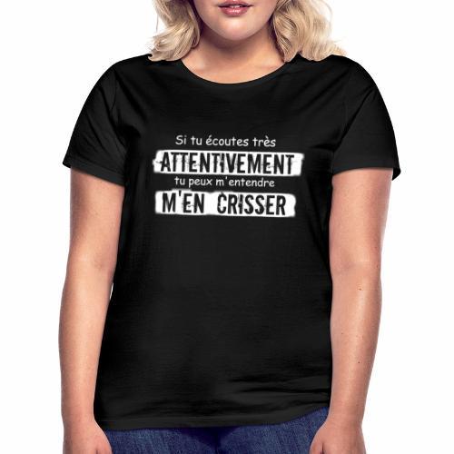 Si tu e coutes attentivement tu peux m entendre - T-shirt Femme