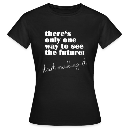 Make The Future Motivation Gifts - Frauen T-Shirt