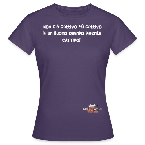 Non c è cattivo più cattivo - Maglietta da donna