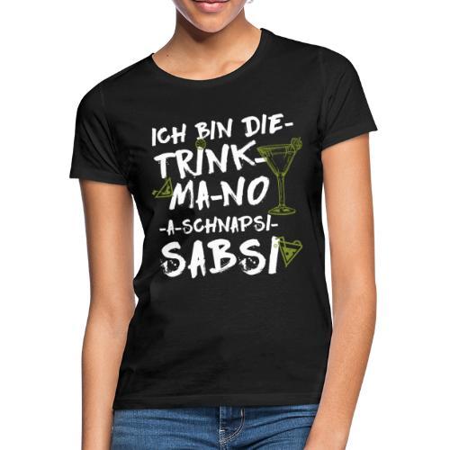 ich bin die trink-ma-no-a-schnapsi sabsi - Frauen T-Shirt