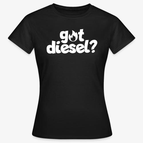 Got Diesel I Dieselholics - Frauen T-Shirt
