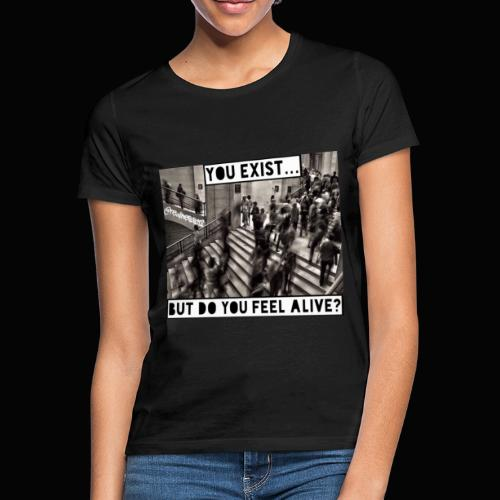 You Exist? Truth T-Shirts!! @realness112 #WakeUp - Women's T-Shirt