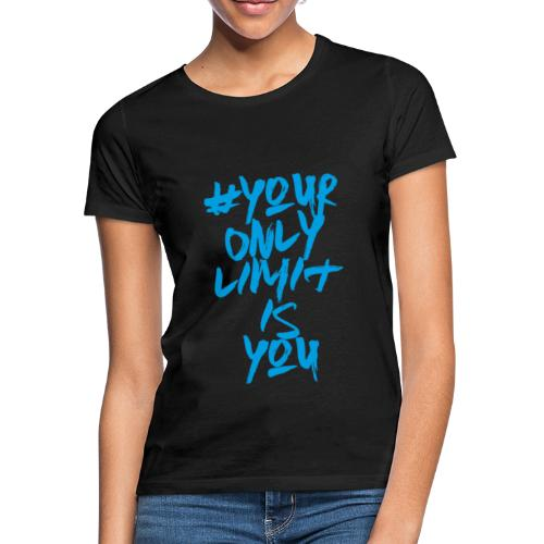 your only limit is you - Camiseta mujer