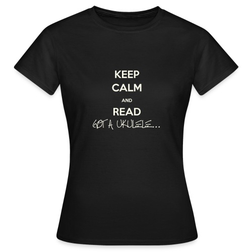 Got A Ukulele Keep Calm - Women's T-Shirt