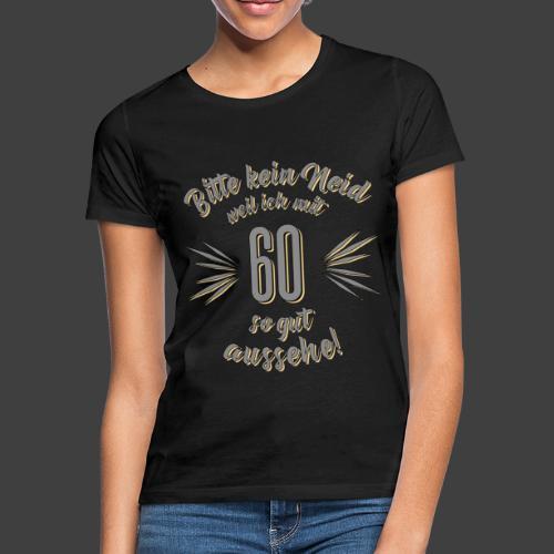 Geburtstag 60 - Bitte kein Neid grau - Rahmenlos T - Frauen T-Shirt