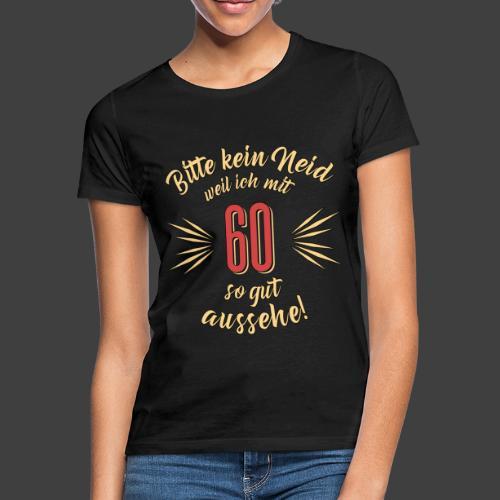 Geburtstag 60 - Bitte kein Neid - Rahmenlos T - Frauen T-Shirt