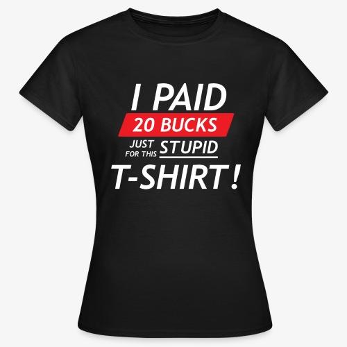 Ik betaalde twintig euro voor dit domme shirt - Vrouwen T-shirt
