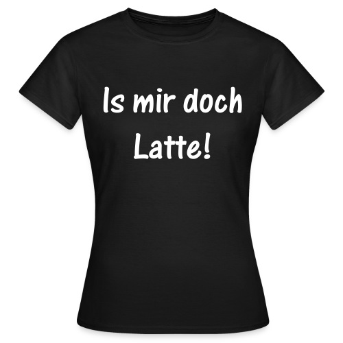 Is mir doch Latte - Frauen T-Shirt