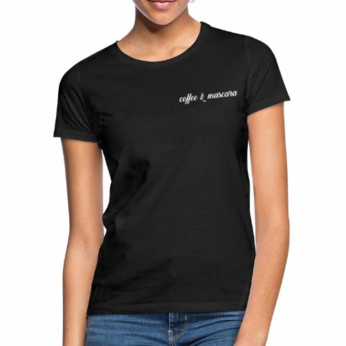 Coffee & Mascara - Frauen T-Shirt