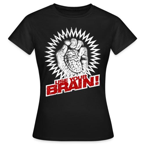 Use Your Brain! - Frauen T-Shirt