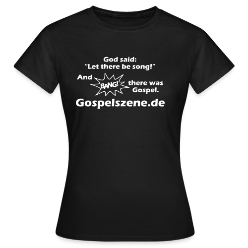 and bang there was gospel - Frauen T-Shirt