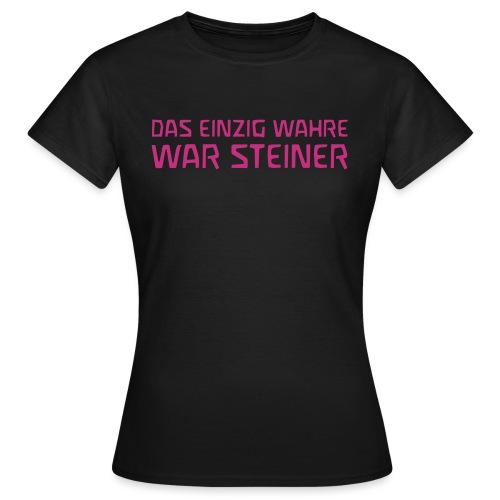 DAS EINZIG WAHRE WAR STEINER - Frauen T-Shirt
