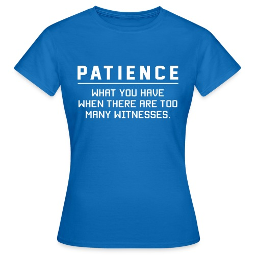 Patience what you have - Women's T-Shirt
